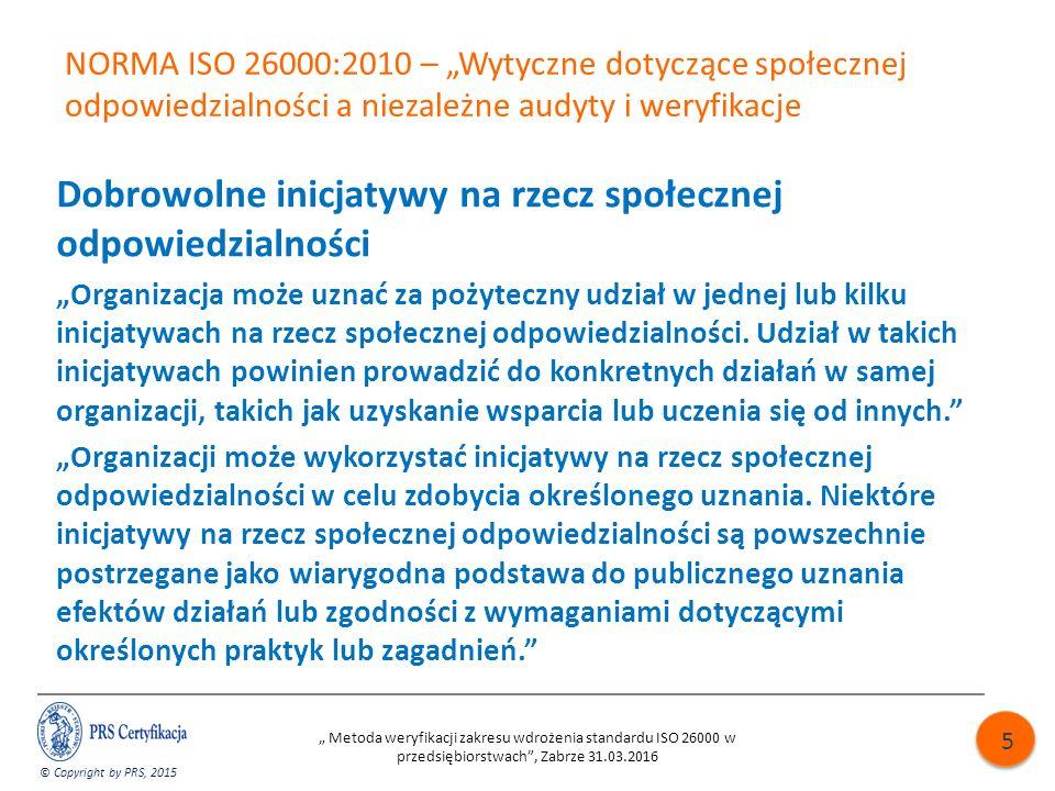 """NORMA ISO 26000:2010 – """"Wytyczne dotyczące społecznej odpowiedzialności a niezależne audyty i weryfikacje Dobrowolne inicjatywy na rzecz społecznej odpowiedzialności """"Organizacja może uznać za pożyteczny udział w jednej lub kilku inicjatywach na rzecz społecznej odpowiedzialności."""