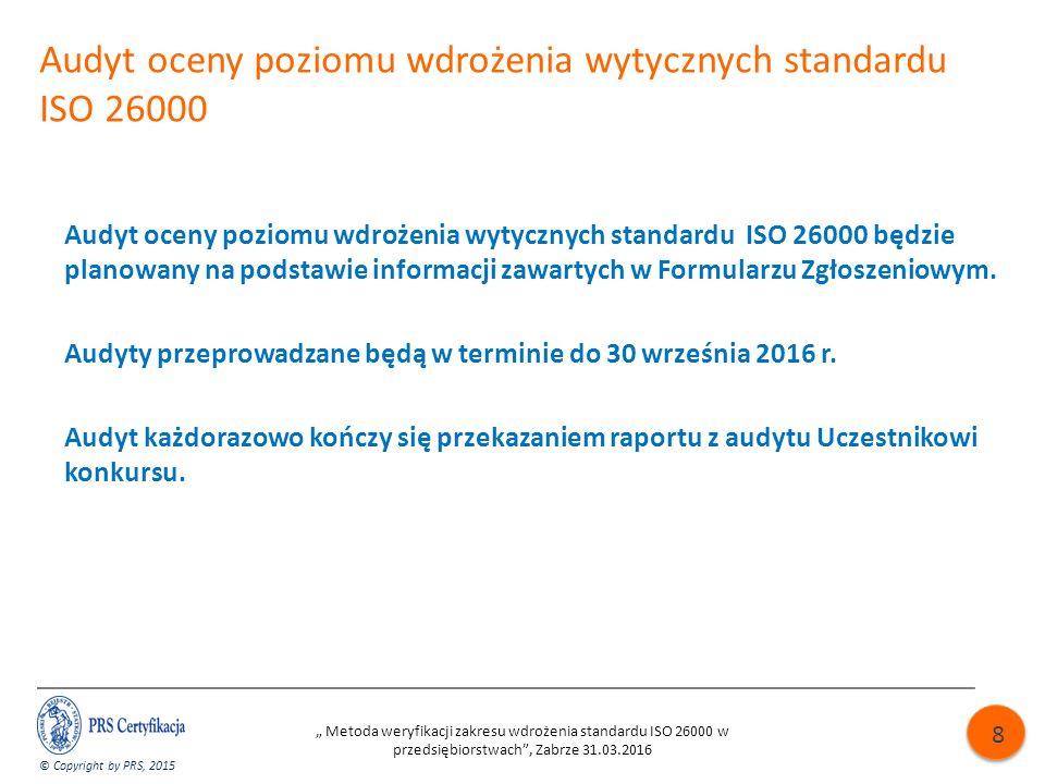 Audyt oceny poziomu wdrożenia wytycznych standardu ISO 26000 Audyt oceny poziomu wdrożenia wytycznych standardu ISO 26000 będzie planowany na podstawie informacji zawartych w Formularzu Zgłoszeniowym.
