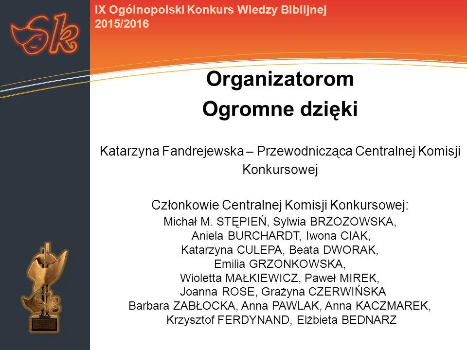 IX Ogólnopolski Konkurs Wiedzy Biblijnej 2015/2016 Organizatorom Ogromne dzięki Katarzyna Fandrejewska – Przewodnicząca Centralnej Komisji Konkursowej