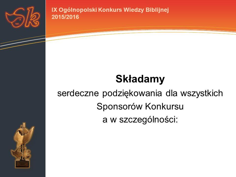 Składamy serdeczne podziękowania dla wszystkich Sponsorów Konkursu a w szczególności: IX Ogólnopolski Konkurs Wiedzy Biblijnej 2015/2016