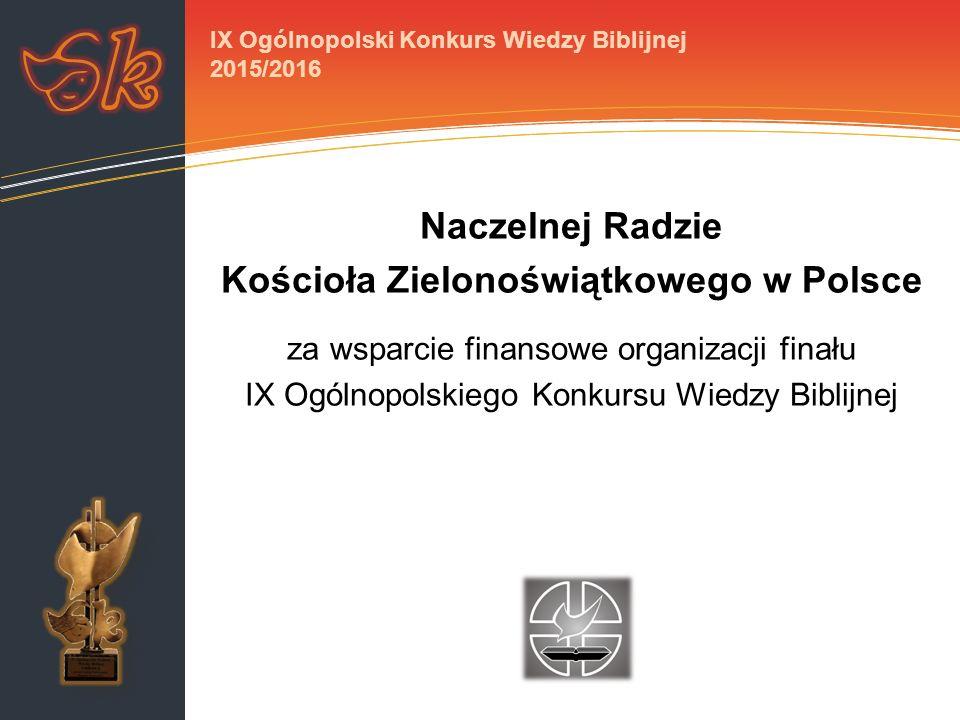 Naczelnej Radzie Kościoła Zielonoświątkowego w Polsce za wsparcie finansowe organizacji finału IX Ogólnopolskiego Konkursu Wiedzy Biblijnej IX Ogólnop