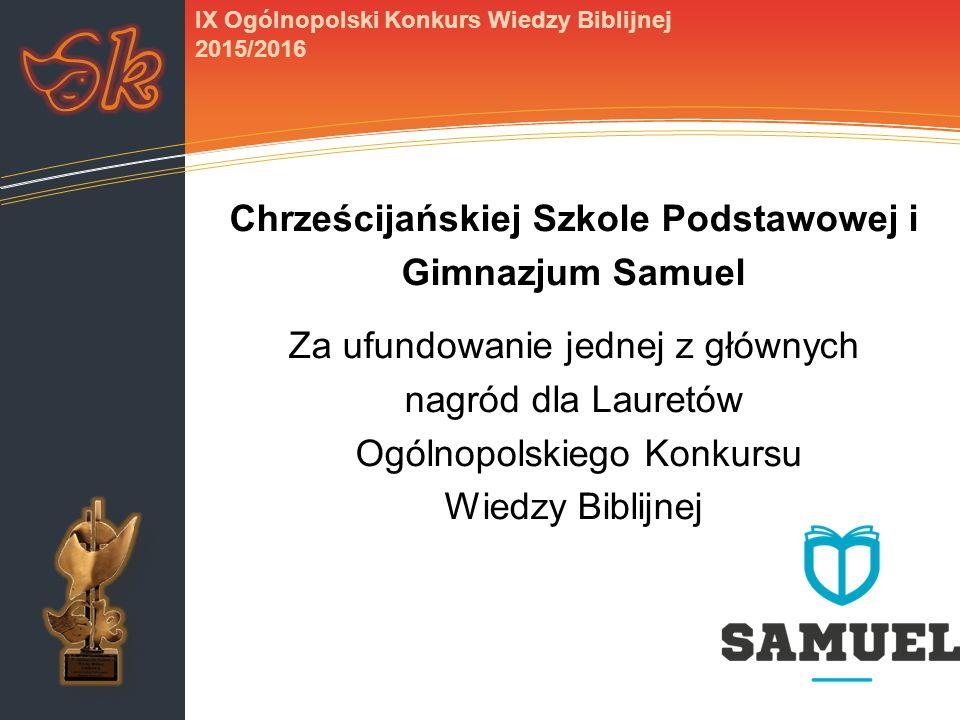IX Ogólnopolski Konkurs Wiedzy Biblijnej 2015/2016 Chrześcijańskiej Szkole Podstawowej i Gimnazjum Samuel Za ufundowanie jednej z głównych nagród dla