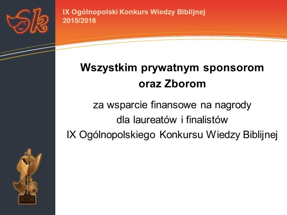 Wszystkim prywatnym sponsorom oraz Zborom za wsparcie finansowe na nagrody dla laureatów i finalistów IX Ogólnopolskiego Konkursu Wiedzy Biblijnej IX