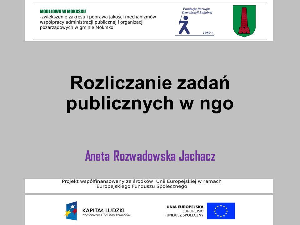 Rozliczanie zadań publicznych w ngo Aneta Rozwadowska Jachacz