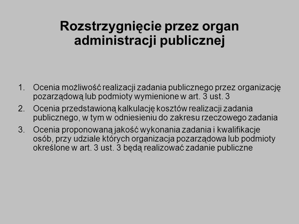 Rozstrzygnięcie przez organ administracji publicznej 1.Ocenia możliwość realizacji zadania publicznego przez organizację pozarządową lub podmioty wymienione w art.