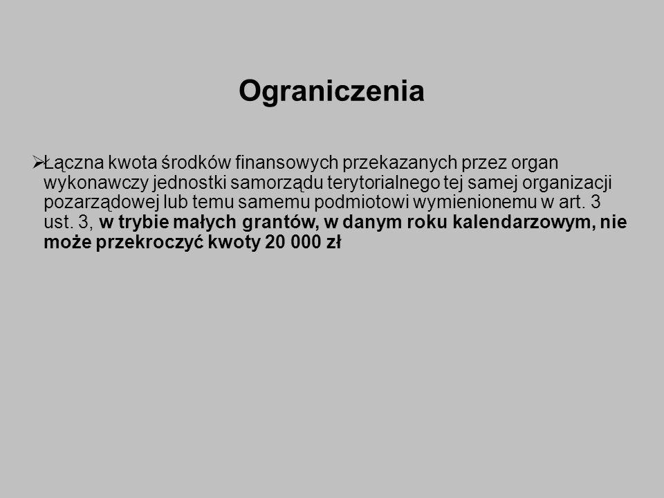 Ograniczenia  Łączna kwota środków finansowych przekazanych przez organ wykonawczy jednostki samorządu terytorialnego tej samej organizacji pozarządowej lub temu samemu podmiotowi wymienionemu w art.