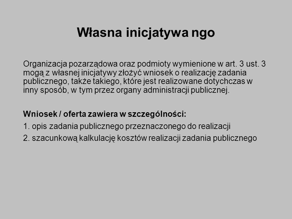 Rozliczenie projektu / zadania  Wszystkie zadania w ramach środków publicznych są rozliczane w sprawozdaniu z realizacji zadania  Wyłącznie sprawozdanie złożone na wzorze podanym w rozporządzeniu może zostać zaakceptowane przez instytucję weryfikującą.