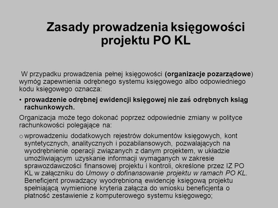 Zasady prowadzenia księgowości projektu PO KL W przypadku prowadzenia pełnej księgowości (organizacje pozarządowe) wymóg zapewnienia odrębnego systemu księgowego albo odpowiedniego kodu księgowego oznacza: prowadzenie odrębnej ewidencji księgowej nie zaś odrębnych ksiąg rachunkowych.