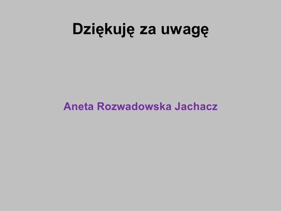 Dziękuję za uwagę Aneta Rozwadowska Jachacz