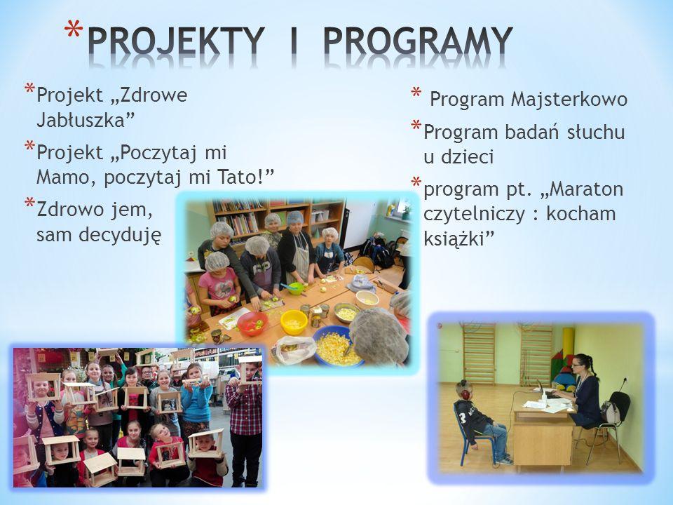 """* Projekt """"Zdrowe Jabłuszka * Projekt """"Poczytaj mi Mamo, poczytaj mi Tato! * Zdrowo jem, sam decyduję * Program Majsterkowo * Program badań słuchu u dzieci * program pt."""