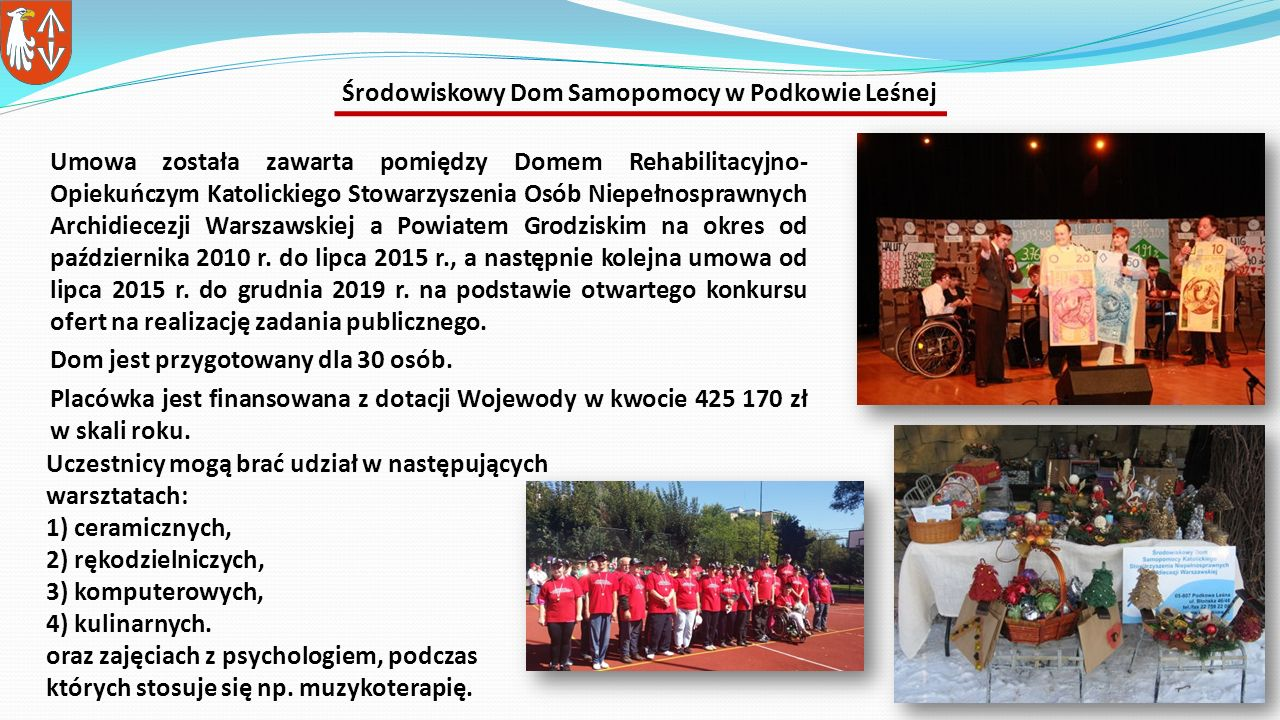 Umowa została zawarta pomiędzy Domem Rehabilitacyjno- Opiekuńczym Katolickiego Stowarzyszenia Osób Niepełnosprawnych Archidiecezji Warszawskiej a Powiatem Grodziskim na okres od października 2010 r.