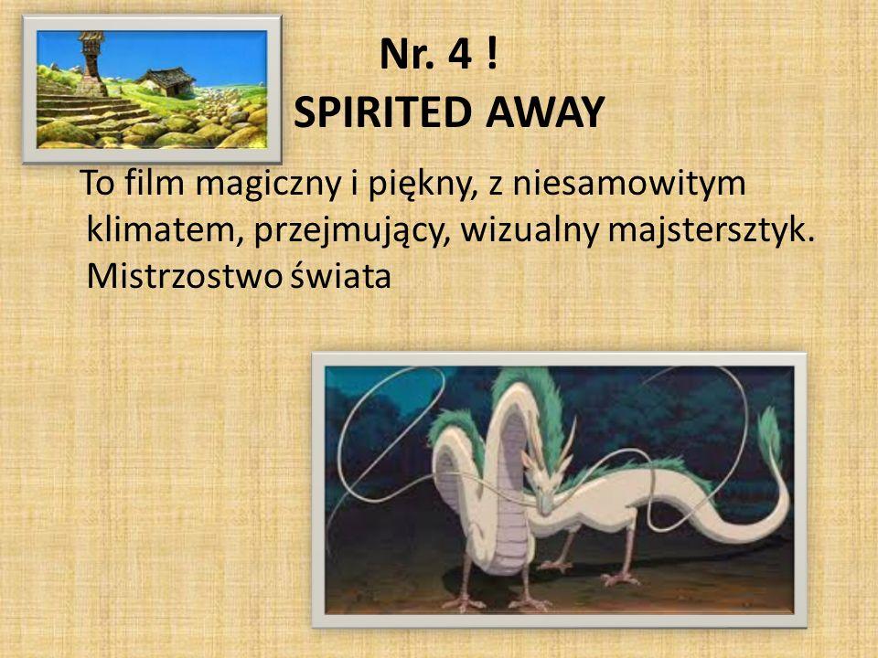 Nr. 4 ! SPIRITED AWAY To film magiczny i piękny, z niesamowitym klimatem, przejmujący, wizualny majstersztyk. Mistrzostwo świata