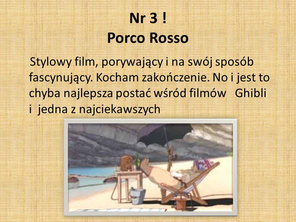 Nr 3 ! Porco Rosso Stylowy film, porywający i na swój sposób fascynujący. Kocham zakończenie. No i jest to chyba najlepsza postać wśród filmów Ghibli