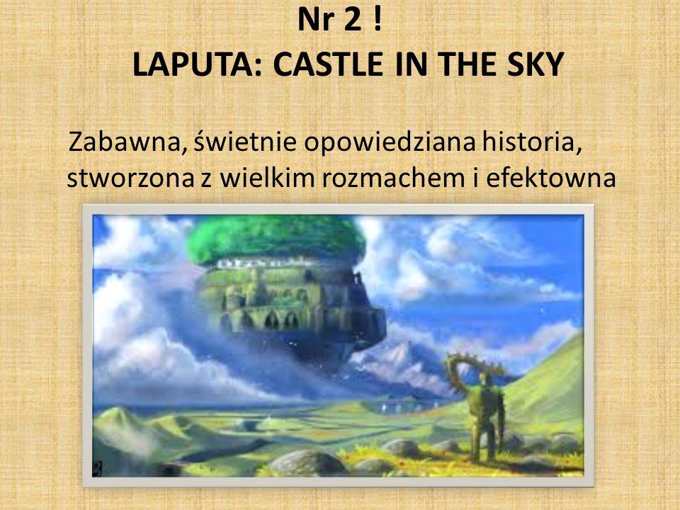 Nr 2 ! LAPUTA: CASTLE IN THE SKY Zabawna, świetnie opowiedziana historia, stworzona z wielkim rozmachem i efektowna