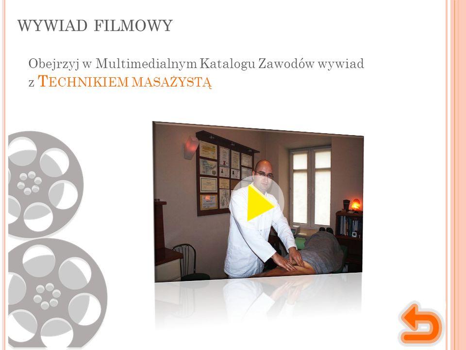 WYWIAD FILMOWY Obejrzyj w Multimedialnym Katalogu Zawodów wywiad z T ECHNIKIEM MASAŻYSTĄ