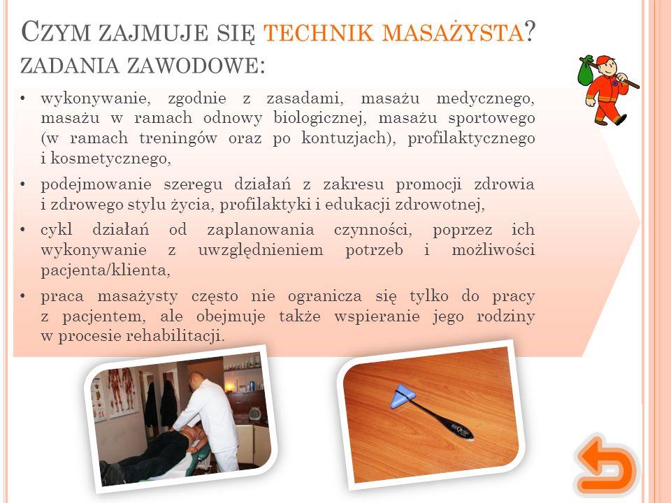Miejsce wykonywania pracy Charakter pracy Praca technika masażysty jest pacą fizyczną, z ludźmi, w bliskim kontakcie z pacjentem.