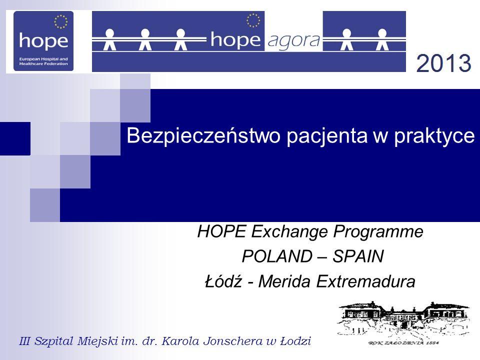 Bezpieczeństwo pacjenta w praktyce HOPE Exchange Programme POLAND – SPAIN Łódź - Merida Extremadura III Szpital Miejski im.
