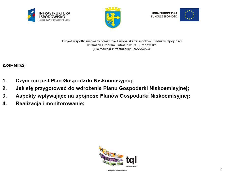 """3 Projekt współfinansowany przez Unię Europejską ze środków Funduszu Spójności w ramach Programu Infrastruktura i Środowisko """"Dla rozwoju infrastruktury i środowiska Czym nie jest Plan Gospodarki Niskoemisyjnej  Narzędziem pozyskiwania dotacji;  Opracowaniem """"na półkę ;  Niezmiennym opracowaniem;  Narzędziem promocji gminy;  Systemem zarządzania środowiskowego;  Nowym sposobem na obciążanie społeczeństwa kosztami i opłatami;  """"Wymysłem unijnych urzędników;"""
