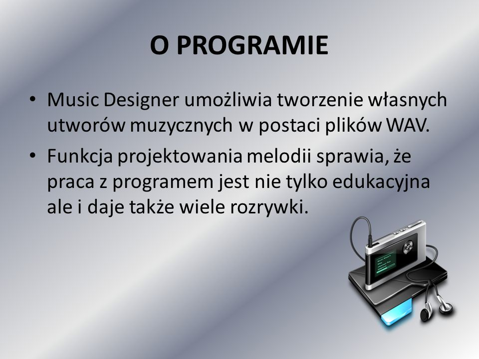 O PROGRAMIE Music Designer umożliwia tworzenie własnych utworów muzycznych w postaci plików WAV. Funkcja projektowania melodii sprawia, że praca z pro