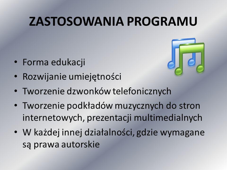 ZASTOSOWANIA PROGRAMU Forma edukacji Rozwijanie umiejętności Tworzenie dzwonków telefonicznych Tworzenie podkładów muzycznych do stron internetowych, prezentacji multimedialnych W każdej innej działalności, gdzie wymagane są prawa autorskie