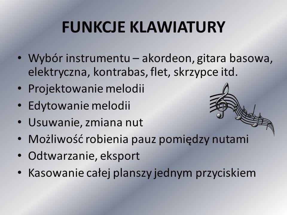 FUNKCJE KLAWIATURY Wybór instrumentu – akordeon, gitara basowa, elektryczna, kontrabas, flet, skrzypce itd. Projektowanie melodii Edytowanie melodii U