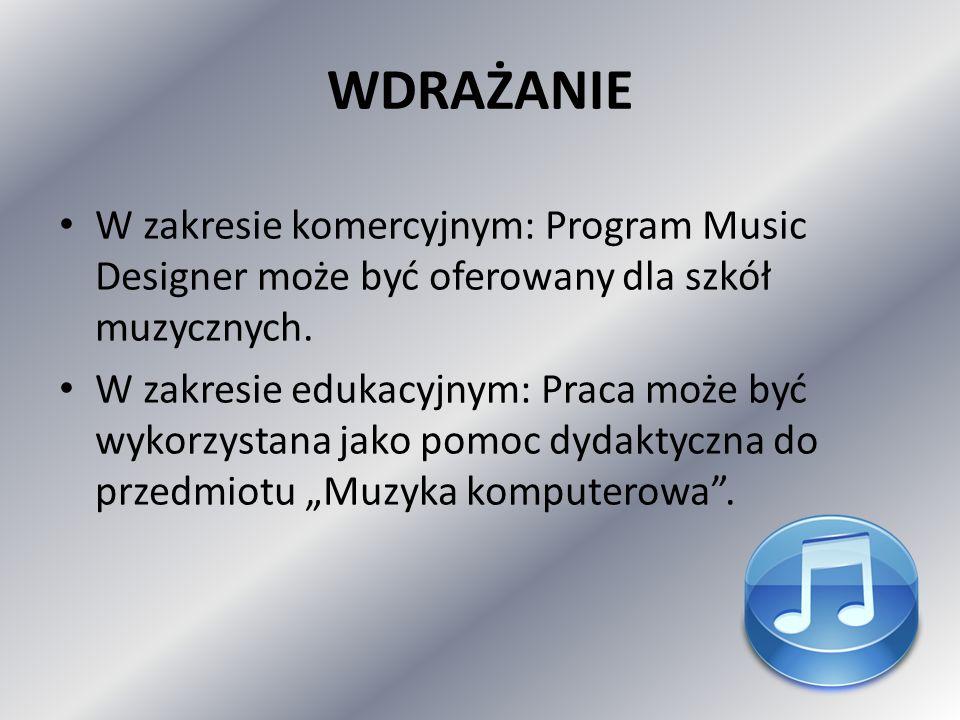 WDRAŻANIE W zakresie komercyjnym: Program Music Designer może być oferowany dla szkół muzycznych. W zakresie edukacyjnym: Praca może być wykorzystana
