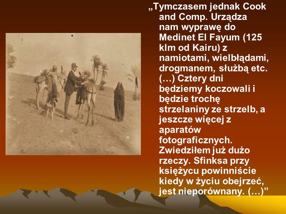 """""""Tymczasem jednak Cook and Comp. Urządza nam wyprawę do Medinet El Fayum (125 klm od Kairu) z namiotami, wielbłądami, drogmanem, służbą etc. (…) Czter"""