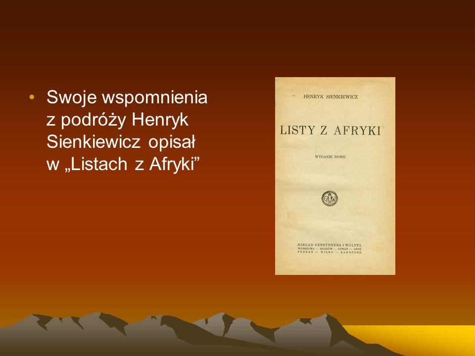 """Swoje wspomnienia z podróży Henryk Sienkiewicz opisał w """"Listach z Afryki"""""""