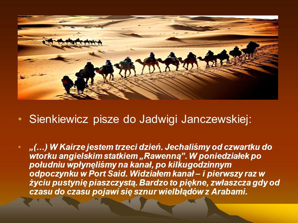 """Sienkiewicz pisze do Jadwigi Janczewskiej: """"(…) W Kairze jestem trzeci dzień. Jechaliśmy od czwartku do wtorku angielskim statkiem """"Rawenną"""". W ponied"""