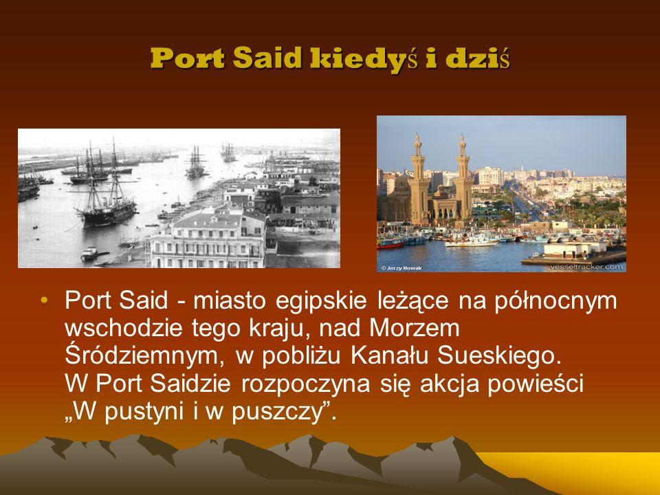 Port Said kiedy ś i dzi ś Port Said - miasto egipskie leżące na północnym wschodzie tego kraju, nad Morzem Śródziemnym, w pobliżu Kanału Sueskiego. W