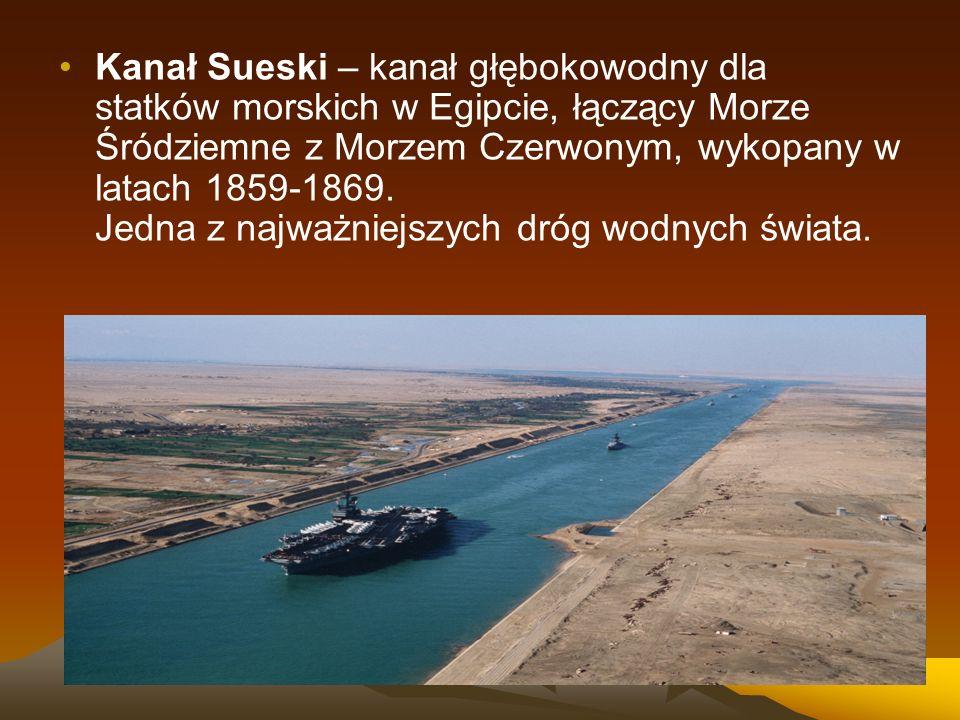 Kanał Sueski – kanał głębokowodny dla statków morskich w Egipcie, łączący Morze Śródziemne z Morzem Czerwonym, wykopany w latach 1859-1869. Jedna z na