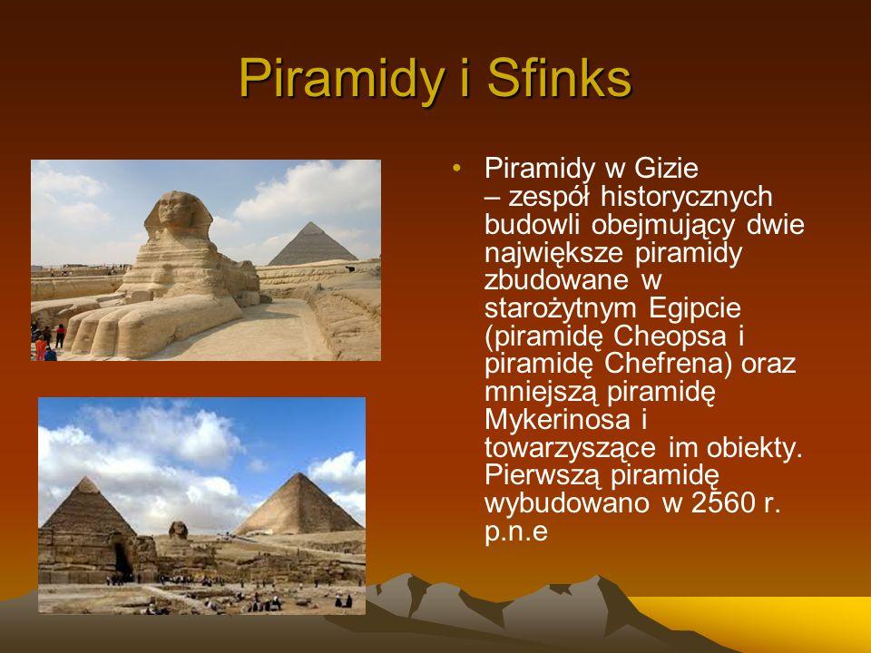 Piramidy i Sfinks Piramidy w Gizie – zespół historycznych budowli obejmujący dwie największe piramidy zbudowane w starożytnym Egipcie (piramidę Cheops