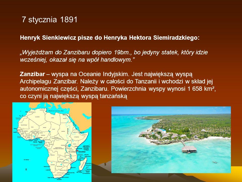"""7 stycznia 1891 Henryk Sienkiewicz pisze do Henryka Hektora Siemiradzkiego: """"Wyjeżdżam do Zanzibaru dopiero 19bm., bo jedyny statek, który idzie wcześ"""
