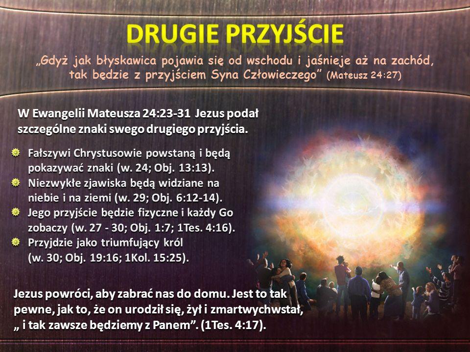 """""""Gdyż jak błyskawica pojawia się od wschodu i jaśnieje aż na zachód, tak będzie z przyjściem Syna Człowieczego (Mateusz 24:27) W Ewangelii Mateusza 24:23-31 Jezus podał szczególne znaki swego drugiego przyjścia."""
