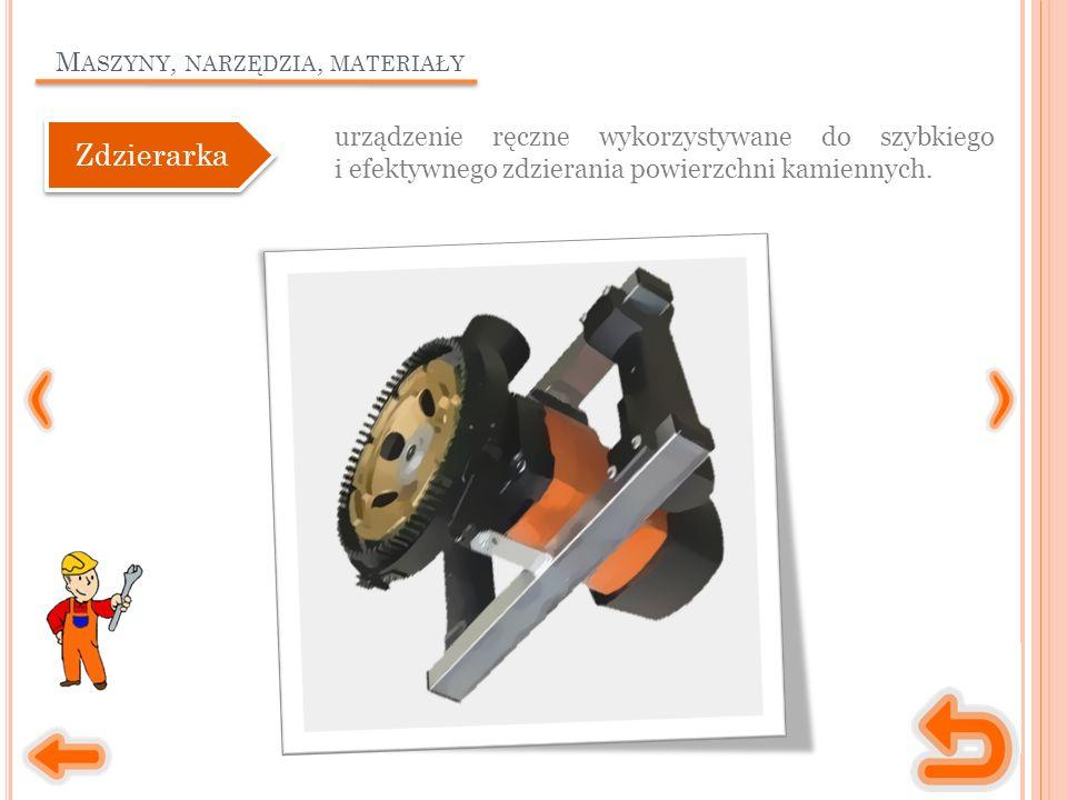 M ASZYNY, NARZĘDZIA, MATERIAŁY urządzenie ręczne wykorzystywane do szybkiego i efektywnego zdzierania powierzchni kamiennych.