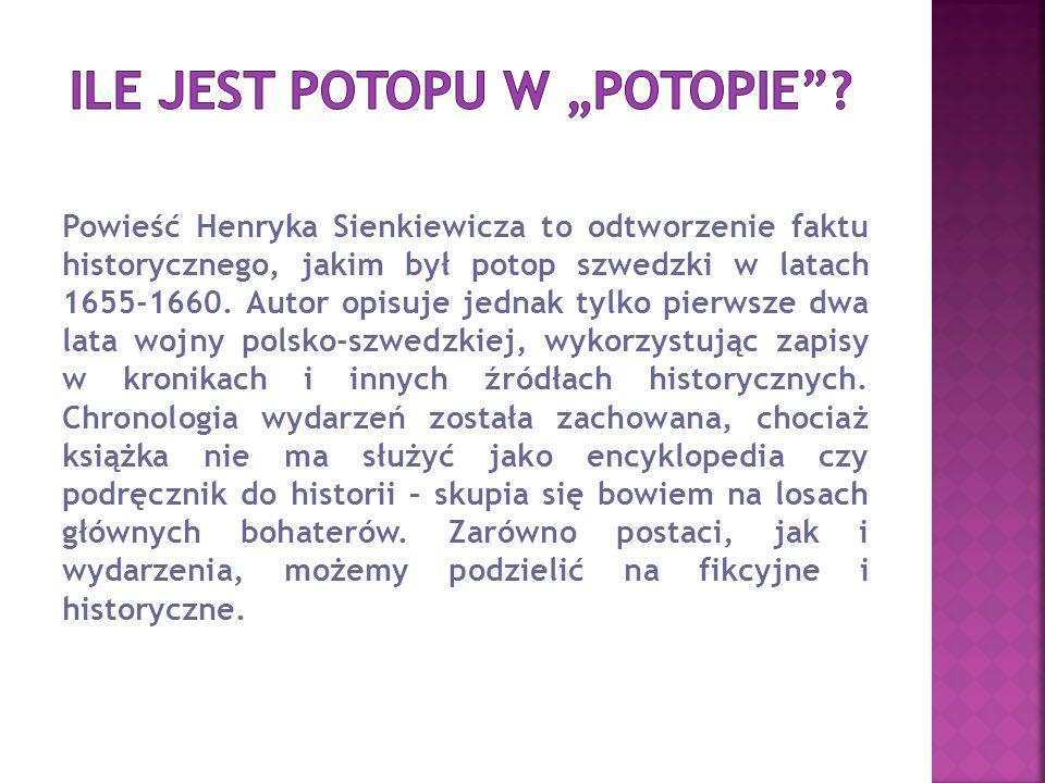 Powieść Henryka Sienkiewicza to odtworzenie faktu historycznego, jakim był potop szwedzki w latach 1655-1660.