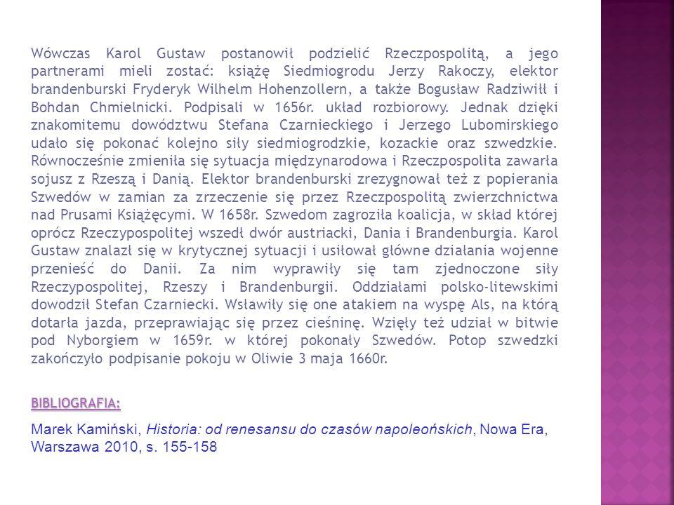 Wówczas Karol Gustaw postanowił podzielić Rzeczpospolitą, a jego partnerami mieli zostać: książę Siedmiogrodu Jerzy Rakoczy, elektor brandenburski Fryderyk Wilhelm Hohenzollern, a także Bogusław Radziwiłł i Bohdan Chmielnicki.