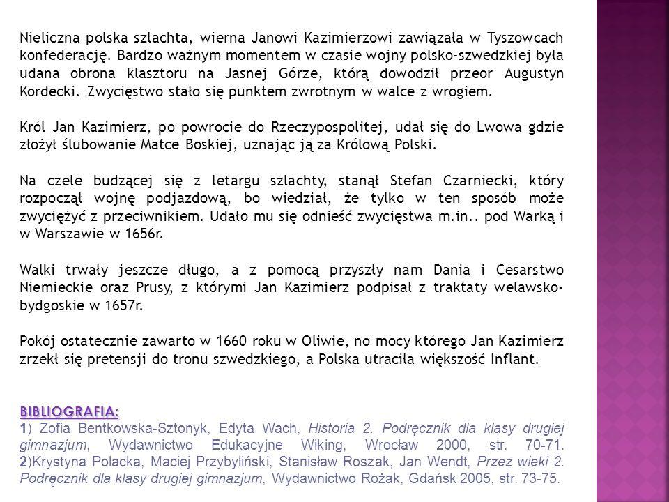 Nieliczna polska szlachta, wierna Janowi Kazimierzowi zawiązała w Tyszowcach konfederację.