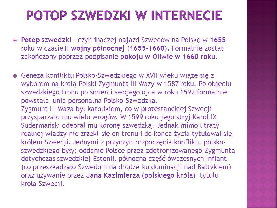  Potop szwedzki - czyli inaczej najazd Szwedów na Polskę w 1655 roku w czasie II wojny północnej (1655-1660).