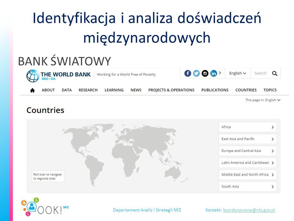 Departament Analiz i Strategii NFZKontakt: koordynowana@nfz.gov.plkoordynowana@nfz.gov.pl Identyfikacja i analiza doświadczeń międzynarodowych BANK ŚWIATOWY