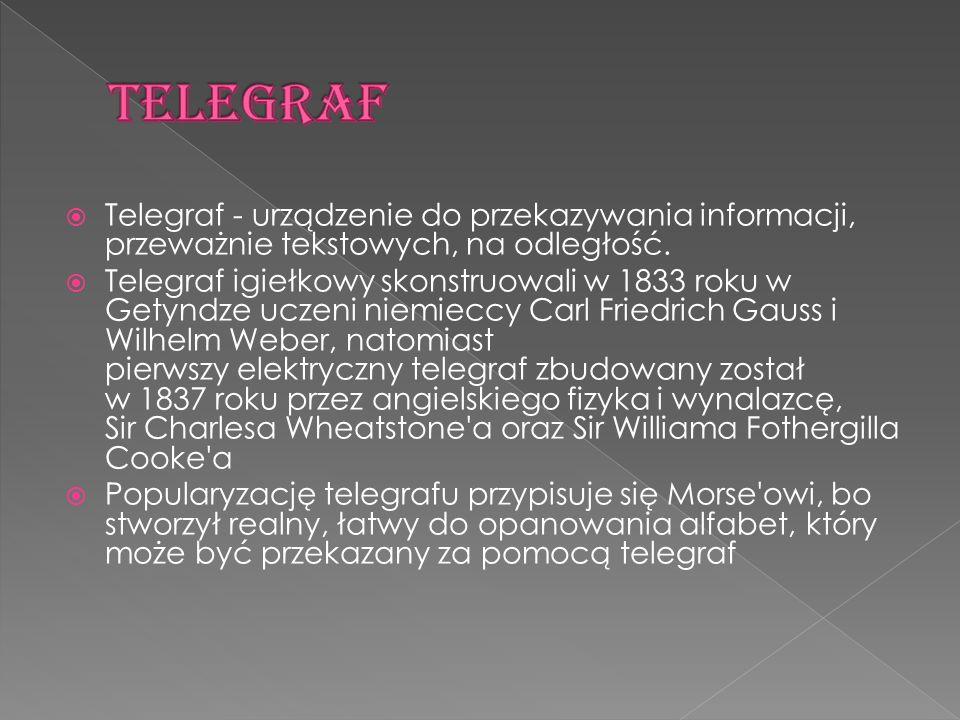  Telegraf - urządzenie do przekazywania informacji, przeważnie tekstowych, na odległość.  Telegraf igiełkowy skonstruowali w 1833 roku w Getyndze uc