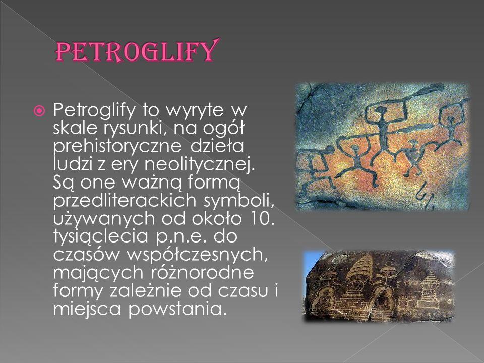  Petroglify to wyryte w skale rysunki, na ogół prehistoryczne dzieła ludzi z ery neolitycznej. Są one ważną formą przedliterackich symboli, używanych
