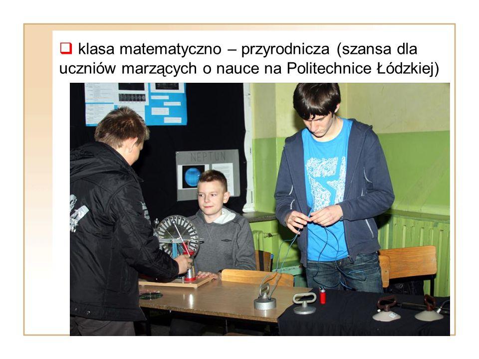  klasa matematyczno – przyrodnicza (szansa dla uczniów marzących o nauce na Politechnice Łódzkiej)