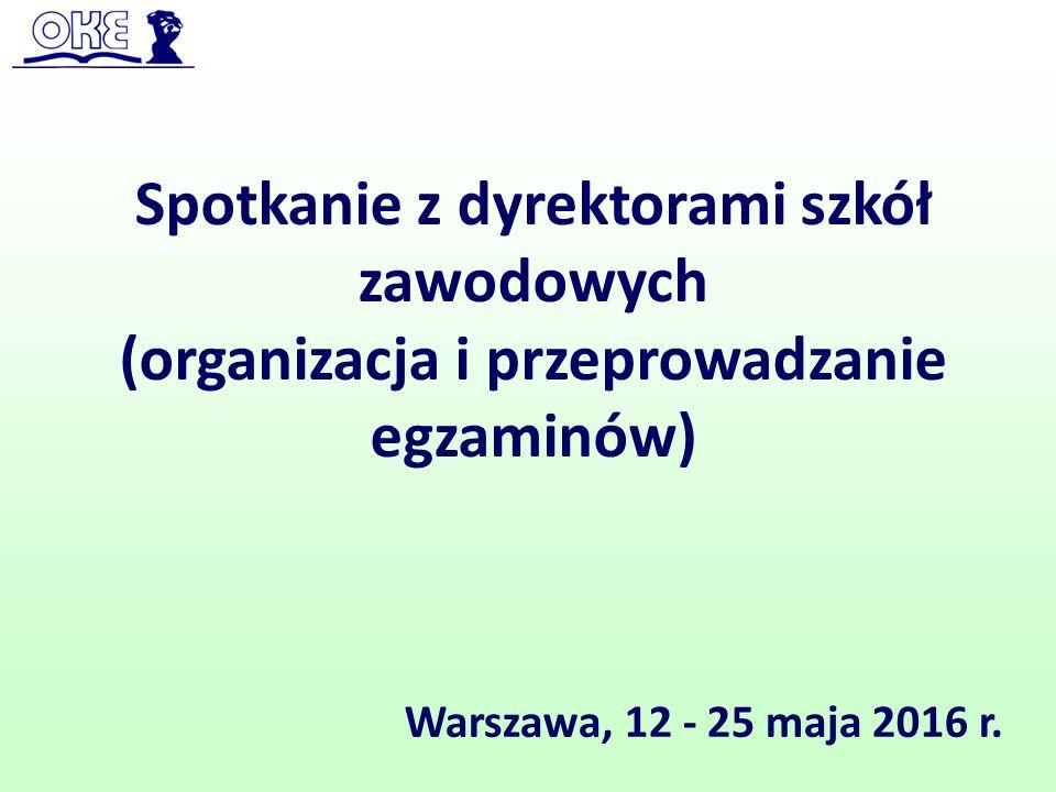 Spotkanie z dyrektorami szkół zawodowych (organizacja i przeprowadzanie egzaminów) Warszawa, 12 - 25 maja 2016 r.