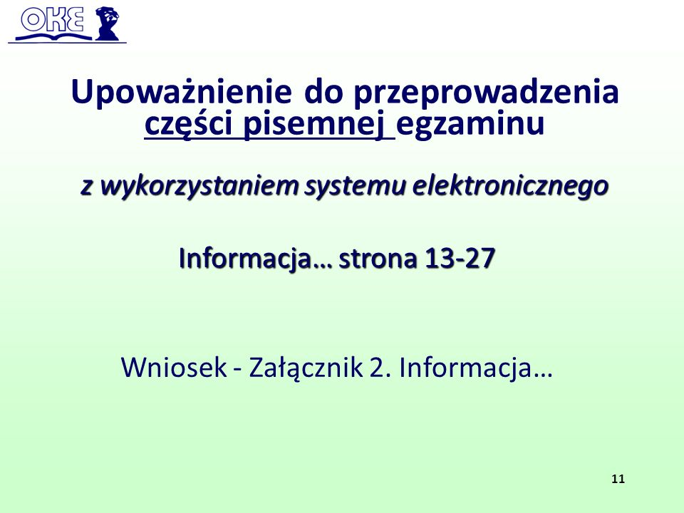 Upoważnienie do przeprowadzenia części pisemnej egzaminu Informacja… strona 13-27 Wniosek - Załącznik 2. Informacja… z wykorzystaniem systemu elektron