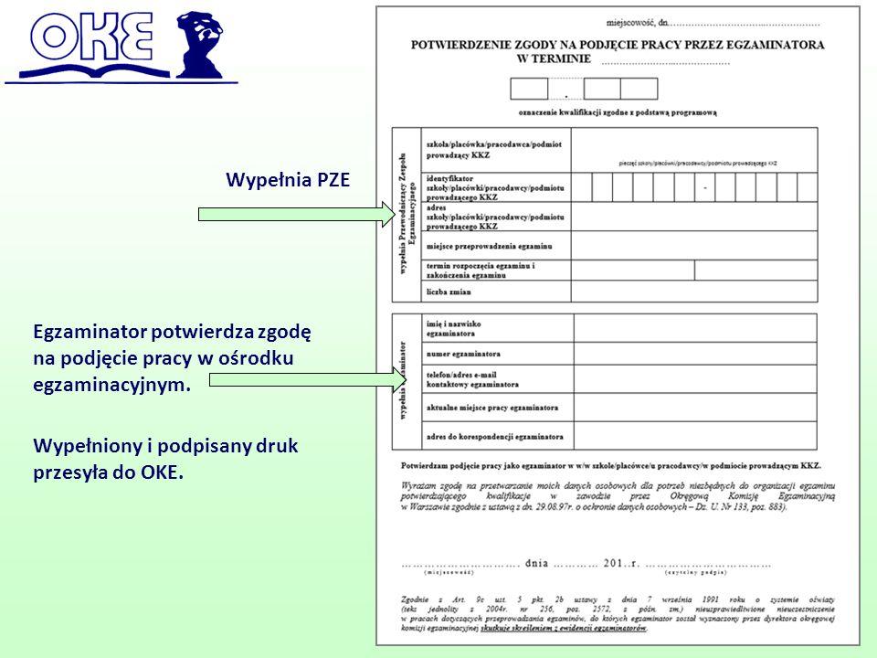 Egzaminator potwierdza zgodę na podjęcie pracy w ośrodku egzaminacyjnym. Wypełniony i podpisany druk przesyła do OKE. Wypełnia PZE
