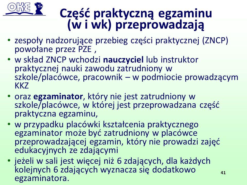 zespoły nadzorujące przebieg części praktycznej (ZNCP) powołane przez PZE, w skład ZNCP wchodzi nauczyciel lub instruktor praktycznej nauki zawodu zat