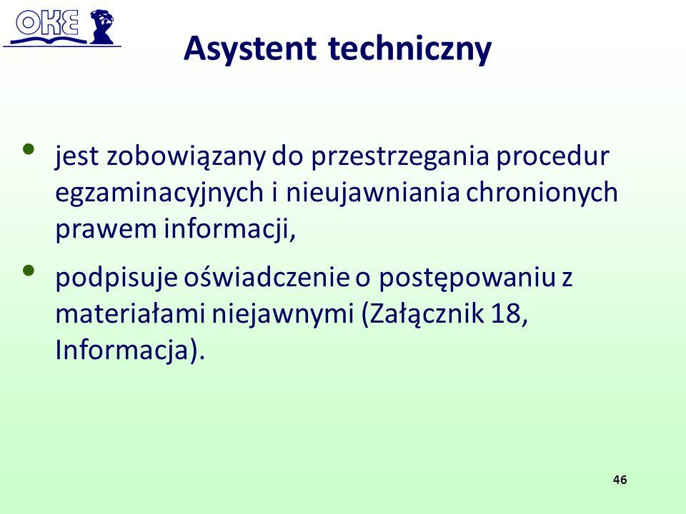 Asystent techniczny jest zobowiązany do przestrzegania procedur egzaminacyjnych i nieujawniania chronionych prawem informacji, podpisuje oświadczenie