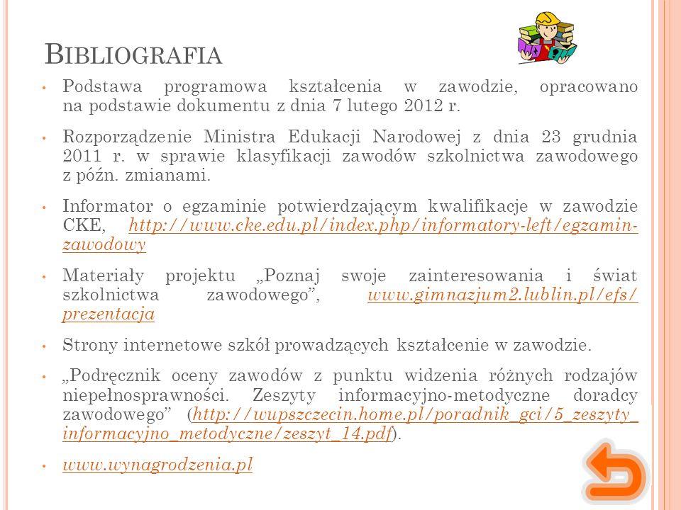 B IBLIOGRAFIA Podstawa programowa kształcenia w zawodzie, opracowano na podstawie dokumentu z dnia 7 lutego 2012 r. Rozporządzenie Ministra Edukacji N