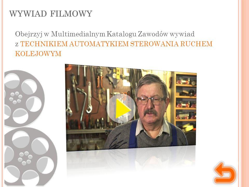 WYWIAD FILMOWY Obejrzyj w Multimedialnym Katalogu Zawodów wywiad z TECHNIKIEM AUTOMATYKIEM STEROWANIA RUCHEM KOLEJOWYM